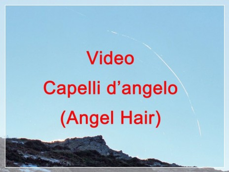 Vai al capitolo VIDEO CAPELLI D'ANGELO (ANGEL HAIR)  Go to section VIDEO CAPELLI D'ANGELO (ANGEL HAIR)